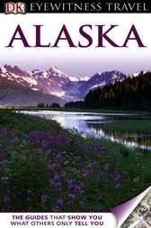 DK Eyewitness Travel Guide: Alaska by Deanna Swaney