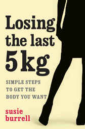 Losing the Last 5 Kilos by Susie Burrell
