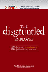 The Business Shrink - The Disgruntled Employee by Peter Morris