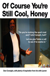 Of Course You're Still Cool, Honey by Dan Consiglio