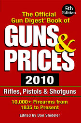 The Official Gun Digest Book of Guns & Prices 2010 by Dan Shideler
