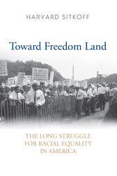Toward Freedom Land by Harvard Sitkoff