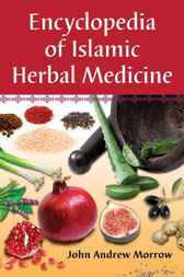 Encyclopedia of Islamic Herbal Medicine by John Andrew Morrow