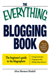 The Everything Blogging Book by Aliza Risdahl