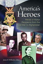 America's Heroes: Medal of Honor Recipients from the Civil War to Afghanistan by James Willbanks