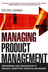 Managing Product Management: Empowering Your Organization to Produce Competitive Products and Brands by Steven Haines
