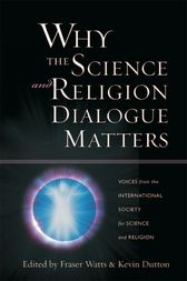 Why the Science and Religion Dialogue Matters by Fraser Watts