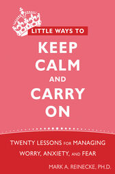 Little Ways to Keep Calm and Carry On by Mark Reinecke