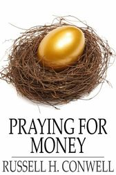Praying for Money by Russell H. Conwell