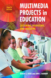 Multimedia Projects in Education: Designing, Producing, and Assessing, 4th Edition by Karen Ivers