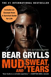 Mud, Sweat, and Tears by Bear Grylls