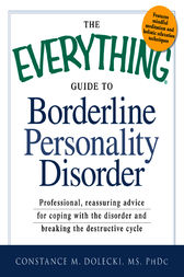 The Everything Guide to Borderline Peronality Disorder by Constance M. Dolecki MS PhDc