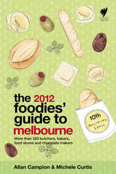 Foodies' Guide 2012: Melbourne by A Campion