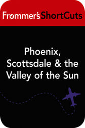 Phoenix, Scottsdale & the Valley of the Sun, Arizona by Frommer's ShortCuts