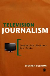 Television Journalism by Stephen Cushion