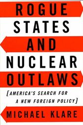 Rogue States and Nuclear Outlaws by Michael Klare