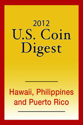2012 U.S. Coin Digest: Hawaii, Philippines, Puerto Rico