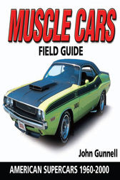 Muscle Cars Field Guide by John Gunnell