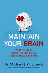 Maintain Your Brain: The Latest Medical Thinking on What You Can Do to Avoid Dementia by Dr Michael J. Valenzuela