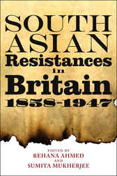 South Asian Resistances in Britain, 1858 - 1947 by Rehana Ahmed