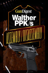 Gun Digest Walther PPK-S Assembly/Disassembly Instructions by J.B. Wood