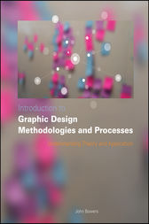 Introduction to Graphic Design Methodologies and Processes by John Bowers