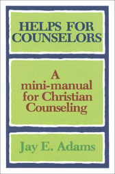 Helps for Counselors by Jay E. Adams