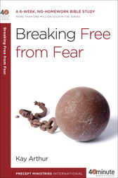 Breaking Free from Fear by Kay Arthur