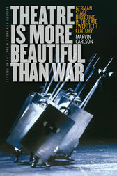 Theatre Is More Beautiful Than War by Marvin Carlson