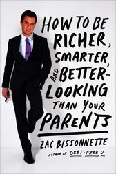 How to Be Richer, Smarter, and Better-Looking Than Your Parents by Zac Bissonnette