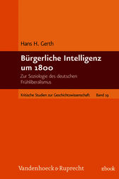 Bürgerliche Intelligenz um 1800 by Hans H. Gerth