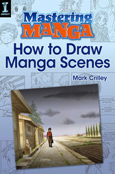 Mastering Manga, How to Draw Manga Scenes by Mark Crilley