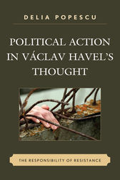Political Action in Václav Havel's Thought by Delia Popescu