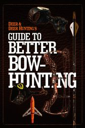 Deer & Deer Hunting's Guide to Better Bow-Hunting by the Publisher of Deer & Deer Hunting Magazine
