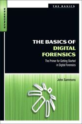 The Basics of Digital Forensics by John Sammons