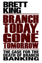 Branch Today Gone Tomorrow by Brett King