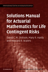 Solutions Manual for Actuarial Mathematics for Life Contingent Risks by David C. M. Dickson