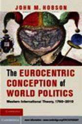 The Eurocentric Conception of World Politics by John M. Hobson