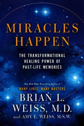 Miracles Happen by Brian L. Weiss