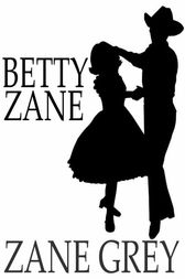 Betty Zane by Zane Grey