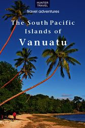 The South Pacific Islands of Vanuatu by Thomas Booth