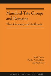 Mumford-Tate Groups and Domains: Their Geometry and Arithmetic (AM-183) by Mark Green