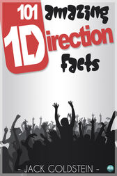 101 Amazing One Direction Facts by Jack Goldstein