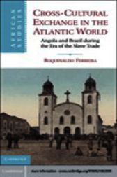 Cross-Cultural Exchange in the Atlantic World by Roquinaldo Ferreira