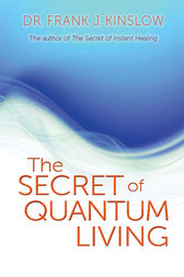 The Secret of Quantum Living by Frank J. Kinslow