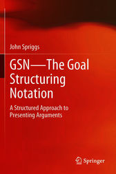 GSN - The Goal Structuring Notation by John Spriggs