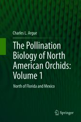 The Pollination Biology of North American Orchids: Volume 1 by Charles L. Argue