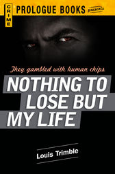 Nothing to Lose But My Life by Louis Trimble