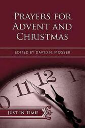 Just in Time! Prayers for Advent and Christmas by David N. Mosser