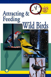 Quick & Easy Attracting & Feeding Wild Birds